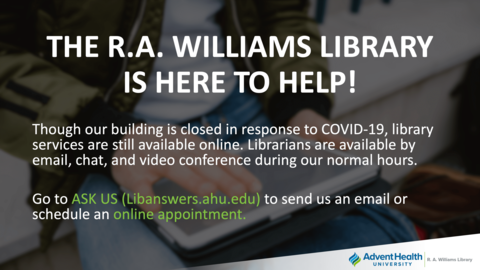 Though our building is closed in response to COVID-19, the library services are still available online. Librarians are available by email, chat, and video conference during our normal business hours. Go to ASK US (Libanswers.ahu.edu) to send us an email or schedule an online appointment.